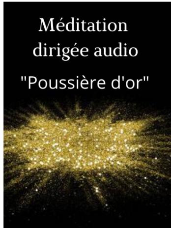 Méditation dirigée audio «Poussière d'or»