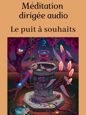 Méditation dirigée audio «Le puit à souhaits»