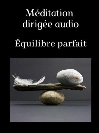 Méditation audio guidée «Équilibre parfait»
